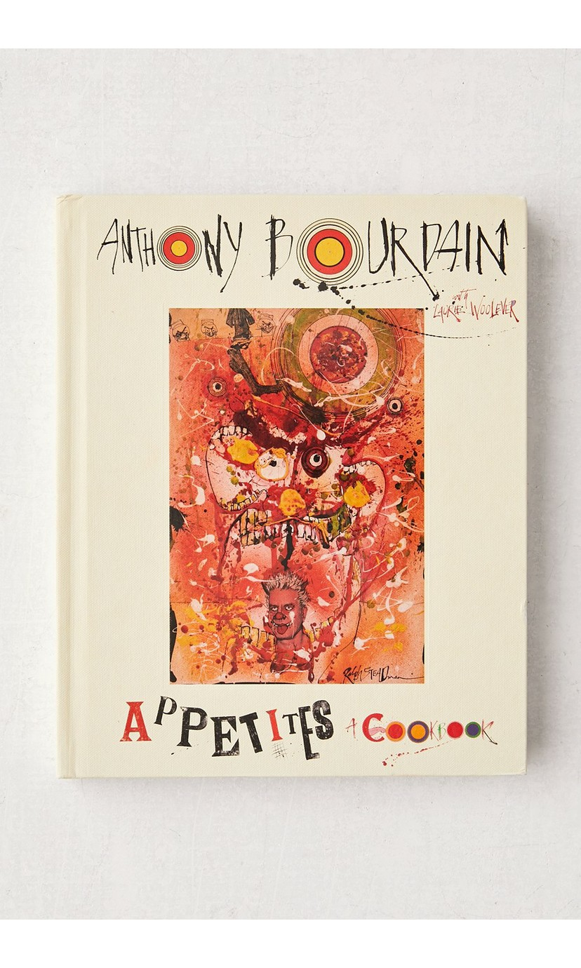 Appetites: A Cookbook By Anthony Bourdain & Laurie Woolever